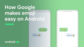 How Google makes emoji easy on Android -