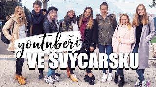 VLOG | Youtubeři ve Švýcarsku!