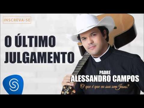 Baixar O Último Julgamento - Padre Alessandro Campos (O Que é Que Eu Sou Sem Jesus?)