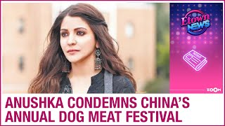 Anushka Sharma targets China, condemns 10-day annual dog m..