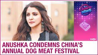 Anushka Sharma targets China, condemns 10-day annual dog m..