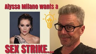 Alyssa Milano wants a Sex Strike...