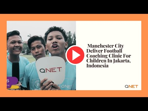 QNET — Manchester City Deliver Football Coaching Clinic For Children In Jakarta, Indonesia