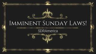 Sunday Laws Are Imminent!