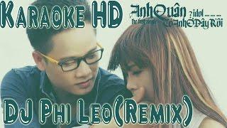 [Karaoke Full HD]  Co Anh O Day Roi Remix Beat Full DJ Phi Leo Anh Quan Idol