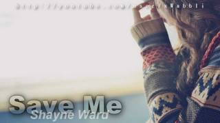 Shayne Ward - Save Me♥ [with Lyrics + DL]