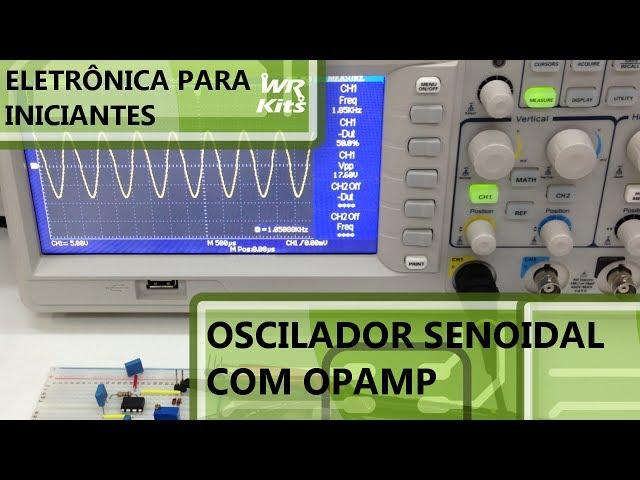 OSCILADOR SENOIDAL COM OPAMP | Eletrônica para Iniciantes #067