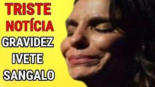 COMOVENTE! Médicos dão triste notícia sobre Gravidez de Ivete Sangalo e fãs lamentam