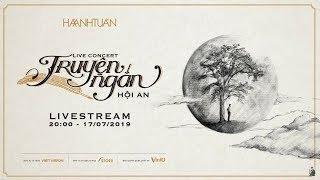 Livestream - Live Concert Truyện Ngắn - Hội An.