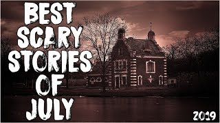 50 Best Scary Stories Of July 2019!