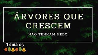 22/03/20 - Árvores que Crescem - Tema 03 - Não tenham medo - Rosana Fonseca