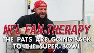 NFL FAN THERAPY: The Pats Are Going Back To The Super Bowl
