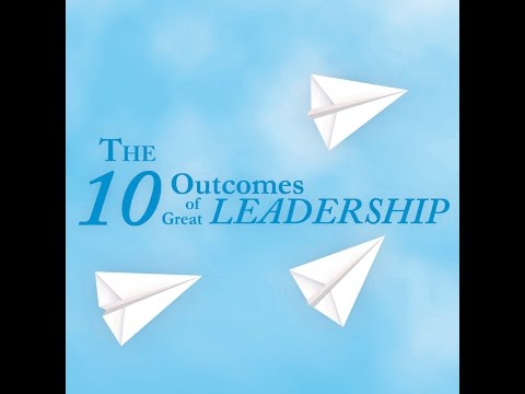 The 10 Outcomes of Great Leadership