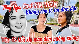 CS Kim Ngân không còn lẻ loi đơn độc mỗi khi màn đêm buông xuống..tập 48 - No.197