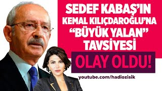 SEDEF KABAŞ'TAN KILIÇDAROĞLU'NA BÜYÜK YALAN TAVSİYESİ!