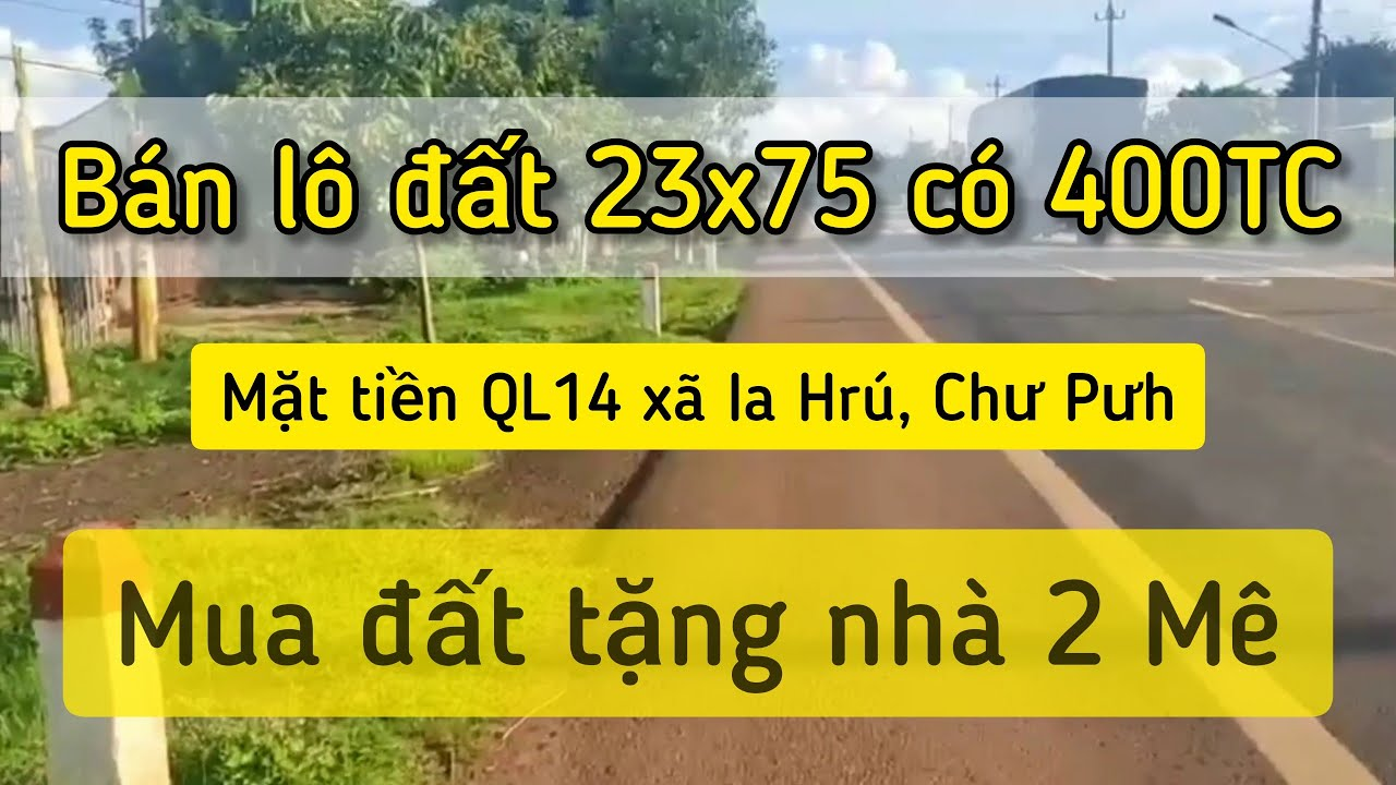 Bán lô đất 23x75m giá rẻ MT QL 14 huyện Chư Pưh - mua đất tặng nhà biệt thự video