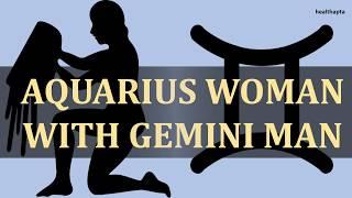 AQUARIUS WOMAN WITH GEMINI MAN