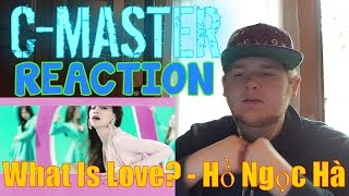 What Is Love? - Hồ Ngọc Hà (OFFICIAL) REACTION! OOH MY!