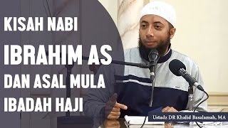 Kisah Nabi Ibrahim AS dan asal mula ibadah haji, Ustadz DR Khalid Basalamah, MA