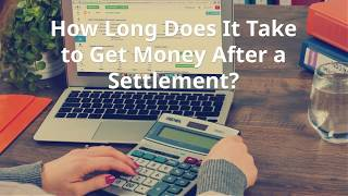 How Long Does It Take to Get Money After a Settlement?