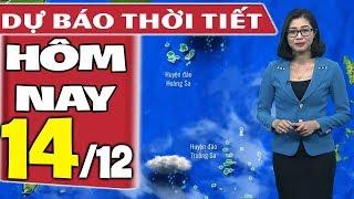 Dự báo thời tiết hôm nay mới nhất ngày 14/12 | Dự báo thời tiết 3 ngày tới