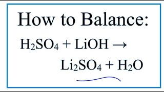 How to Balance H2SO4 + LiOH = Li2SO4 + H2O  (Sulfuric acid + Lithium hydroxide)