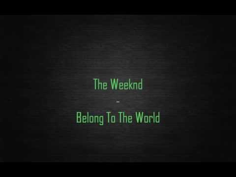 The Weeknd - Belong To The World (Lyrics)