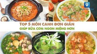 TOP 5 MÓN CANH ĐƠN GIẢN giúp bữa cơm ngon miệng hơn | Feedy VN