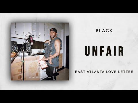6LACK - Unfair (East Atlanta Love Letter)