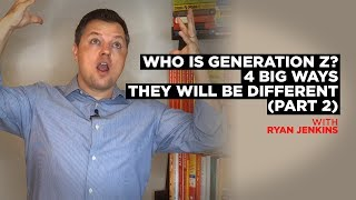 Who Is Generation Z? 4 Big Ways They Will Be different (Part 2)