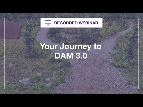 Webinar: Your Journey to DAM 3. 0