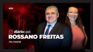 DiárioCast #20 - ata notarial - Dr. Rossano Freitas