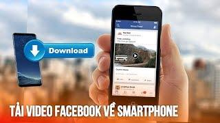 Tải video từ facebook về điện thoại cực đơn giản