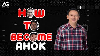 HOW TO BECOME: AHOK