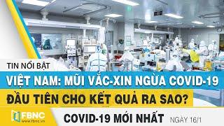 Tin tức Covid-19 mới nhất hôm nay 16/1 | Dich Virus Corona Việt Nam hôm nay | FBNC