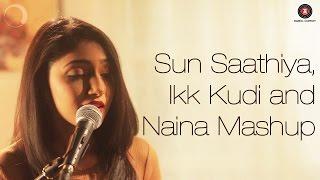 Sun Saathiya –  Ikk Kudi – Naina Mashup – Shriya Pareek