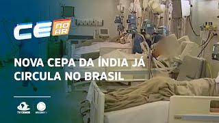 Nova cepa da Índia já circula no Brasil