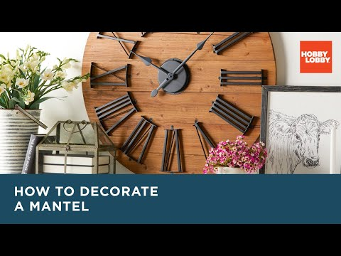 How To Decorate A Mantel | Hobby Lobby®