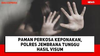 Paman Perkosa Keponakan, Polres Jembrana Tunggu Hasil Visum