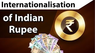 Internationalization of Indian Rupee, Is it viable for India's import export? Current Affairs 2018
