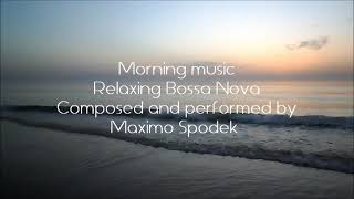 MORNING MUSIC, RELAXING BOSSA NOVA MUSIC EVER, PIANO, SAXOPHONE,POSITIVE ENERGY, INSTRUMENTAL