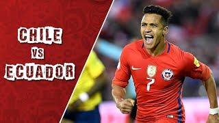 Chile 2 - 1 Ecuador | Eliminatorias Rusia 2018 | Fecha 17