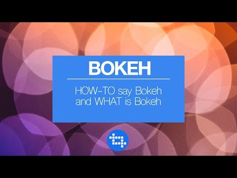 HOW TO say Bokeh and WHAT is Bokeh
