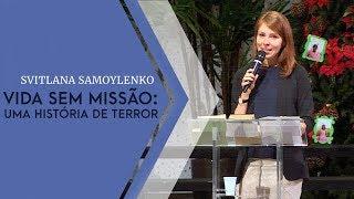 24/11/19 - Vida sem Missão: Uma história de terror - Svitlana Samoylenko