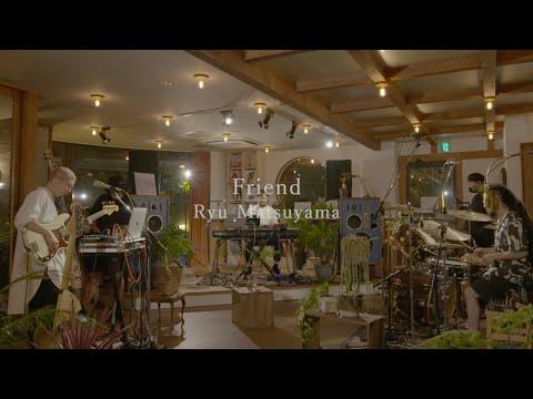 Ryu Matsuyama / Friend【2020.7.30 ONLINE LIVE】