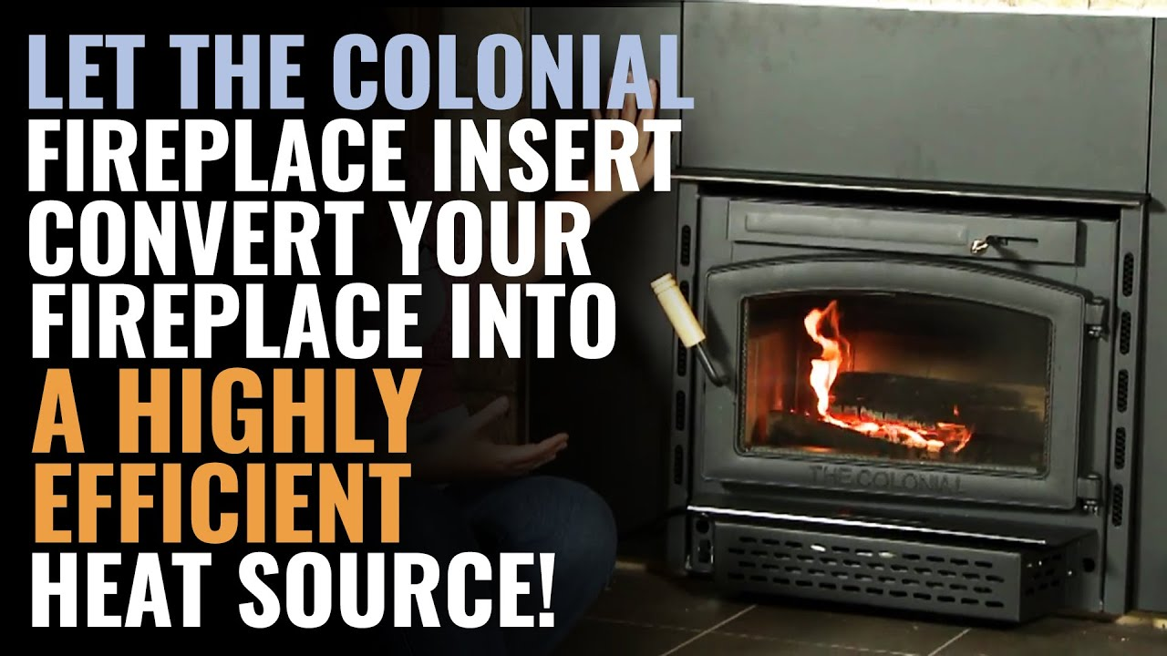 Let The Colonial Fireplace Insert Convert Your Fireplace