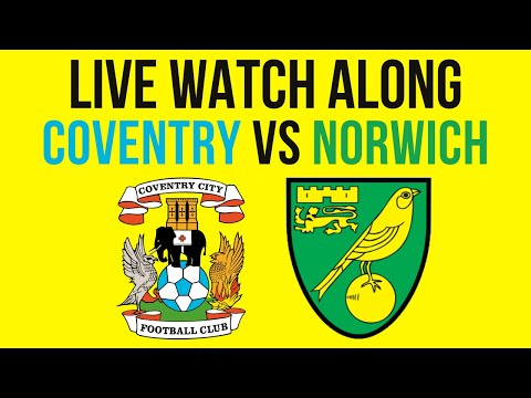 LIVE   COVENTRY vs NORWICH (WATCH ALONG)