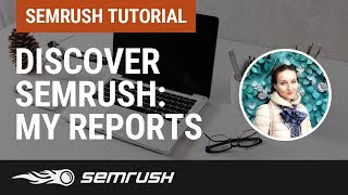 Discover SEMrush: My Reports