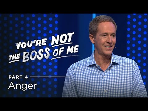 You're Not The Boss Of Me, Part 4: Anger // Andy Stanley