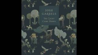 Josh Garrels, The Light Came Down - Full Album  (OFFICIAL AUDIO)